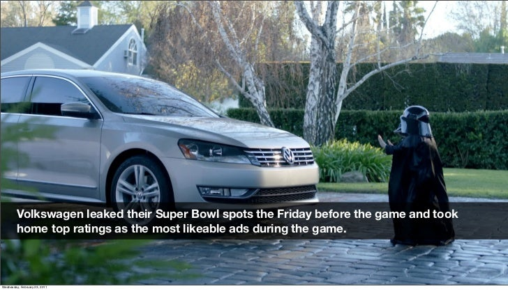 Volkswagen leaked their Super Bowl spots the Friday before the game and took          home top ratings as the most likeabl...