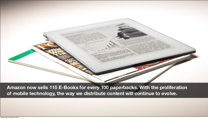 Amazon now sells 115 E-Books for every 100 paperbacks. With the proliferation          of mobile technology, the way we di...