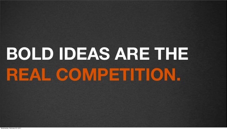 v27       BOLD IDEAS ARE THE       REAL COMPETITION.Friday, February 18, 2011