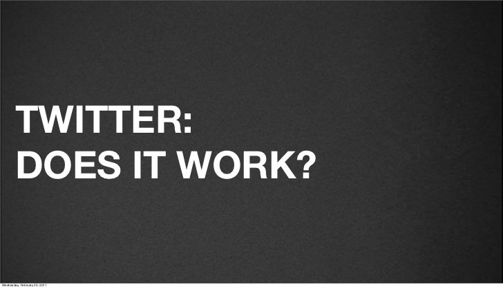 v27        TWITTER:        DOES IT WORK?Friday, February 18, 2011
