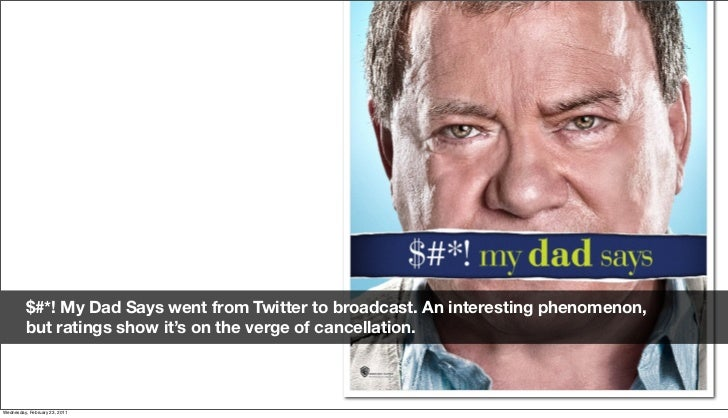 $#*! My Dad Says went from Twitter to broadcast. An interesting phenomenon,          but ratings show it's on the verge of...