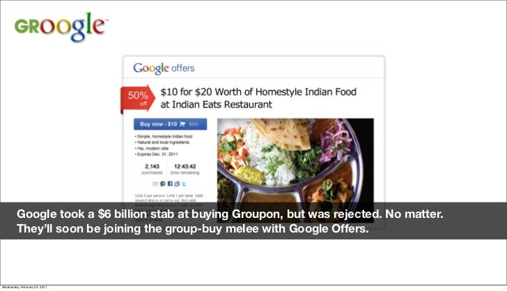 Google took a $6 billion stab at buying Groupon, but was rejected. No matter.          They'll soon be joining the group-b...
