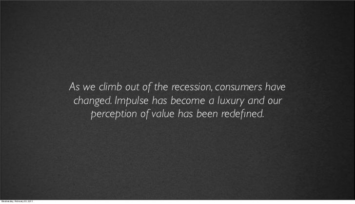 v27                            As we climb out of the recession, consumers have                             changed. Impul...