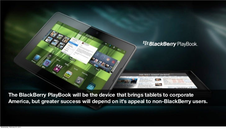 The BlackBerry PlayBook will be the device that brings tablets to corporate           America, but greater success will de...