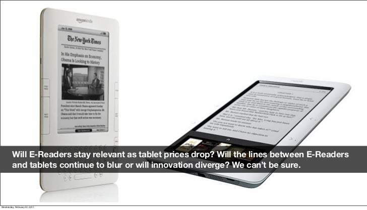 Will E-Readers stay relevant as tablet prices drop? Will the lines between E-Readers          and tablets continue to blur...