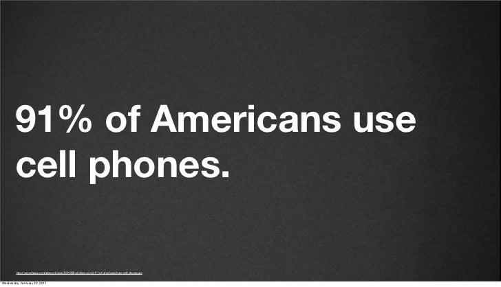 v27        91% of Americans use        cell phones.         http://arstechnica.com/telecom/news/2010/03/wireless-survey-91...