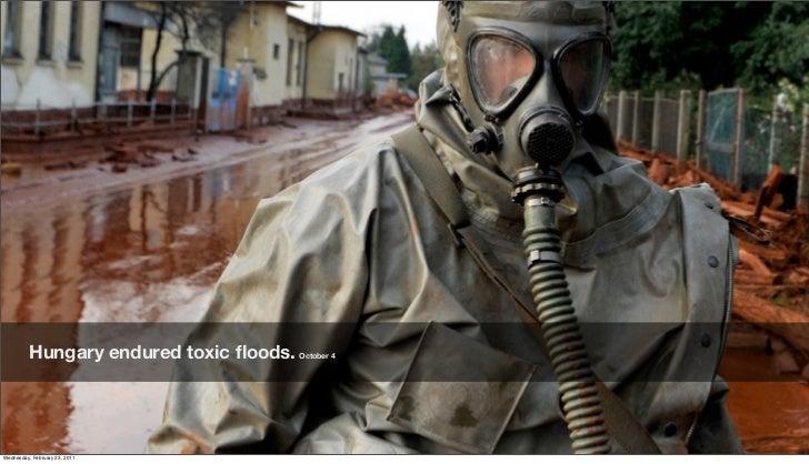 Hungary endured toxic floods. October 4Friday, February 18, 2011