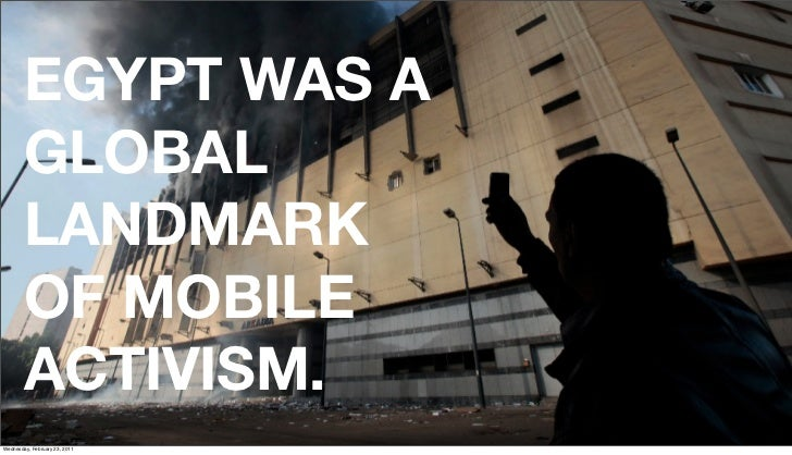 EGYPT WAS A        GLOBAL        LANDMARK        OF MOBILE        ACTIVISM.Friday, February 18, 2011