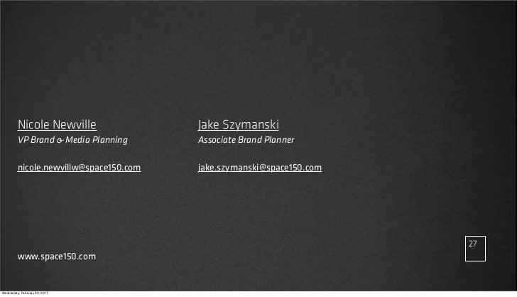v27         NICOLE NEWVILLE                  JAKE SZYMANSKI         VP Brand & Media Planning        Associate Brand Plann...