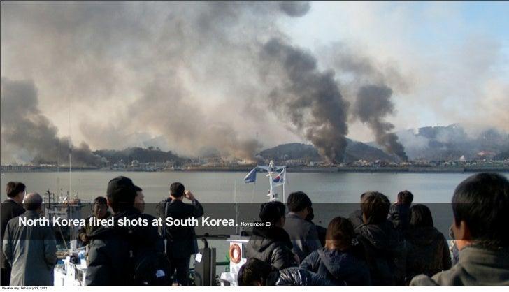 North Korea fired shots at South Korea. November 23Friday, February 18, 2011