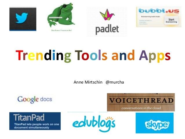 Trending Tools and AppsAnne Mirtschin @murcha
