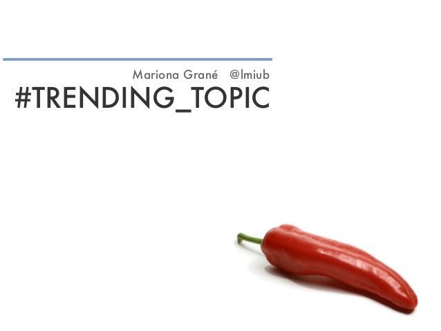 #TRENDING_TOPIC Mariona Grané @lmiub