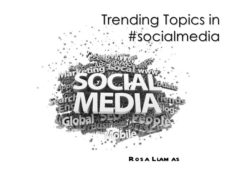 Trending Topics in    #socialmedia    R os a Llam as