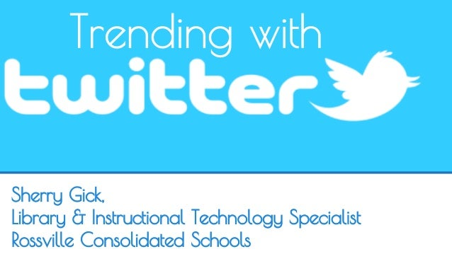 Trending with  Sherry Gick,  Library & Instructional Technology Specialist  Rossville Consolidated Schools