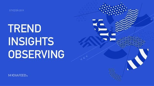 TREND INSIGHTS OBSERVING STYCZEŃ 2019