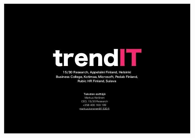 trendIT Tulosten esittäjä Markus Keränen CEO, 15/30 Research +358 400 169 199 markus.keranen@1530.fi 15/30 Research, Appels...