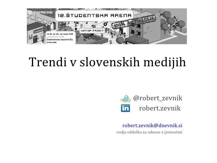 Trendi v slovenskih medijih @robert_zevnik robert.zevnik  [email_address] vodja oddelka za odnose z javnostmi