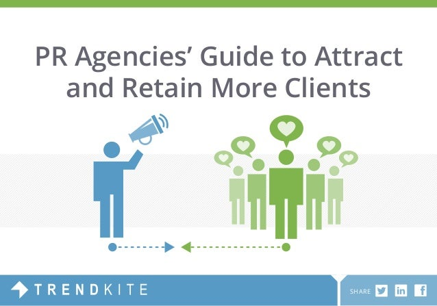PR Agencies' Guide to Attract  and Retain More Clients  SHARE