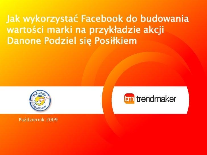 Jak wykorzystać Facebook do budowania wartości marki na przykładzie akcji Danone Podziel się Posiłkiem       Październik 2...