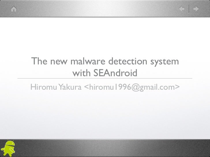 The new malware detection system        with SEAndroidHiromu Yakura <hiromu1996@gmail.com>