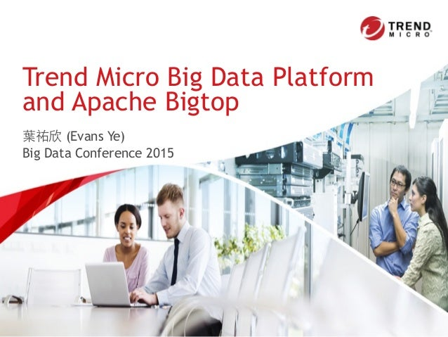 葉祐欣 (Evans Ye) Big Data Conference 2015 Trend Micro Big Data Platform 
