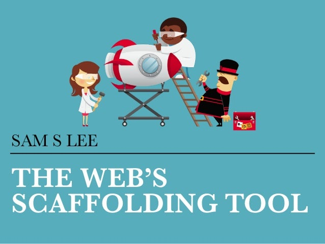 THE WEB'S SCAFFOLDING TOOL SAM S LEE