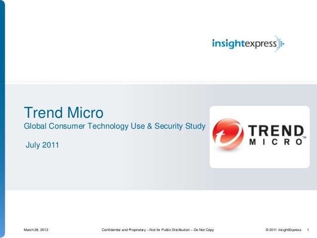 Trend MicroGlobal Consumer Technology Use & Security Study July 2011March 28, 2013      Confidential and Proprietary – Not...