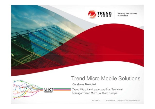 Gastone Nencini Trend Micro Italy Leader and Snr. Technical Manager Trend Micro Southern Europe Trend Micro Mobile Solutio...