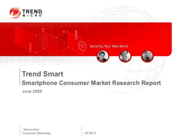 Trend SmartSmartphone Consumer Market Research ReportJune 2009Darren ItowCorporate Marketing   03/28/13