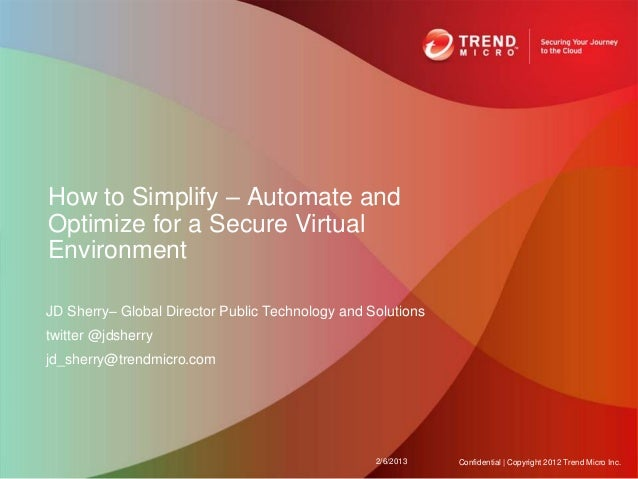 How to Simplify – Automate andOptimize for a Secure VirtualEnvironmentJD Sherry– Global Director Public Technology and Sol...