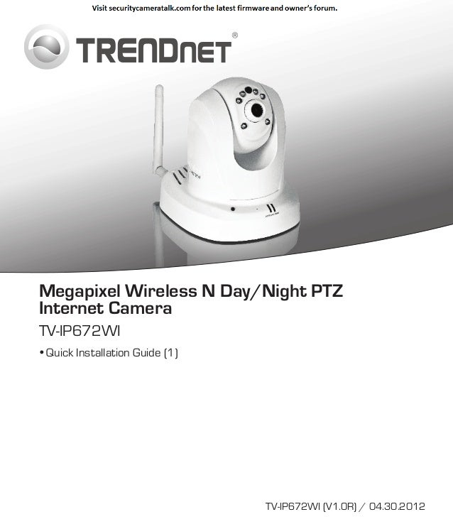 Megapixel Wireless N Day/Night PTZ Internet Camera TV-IP672WI  Quick Installation Guide (1)  TV-IP672WI (V1.0R) / 04.30.2...