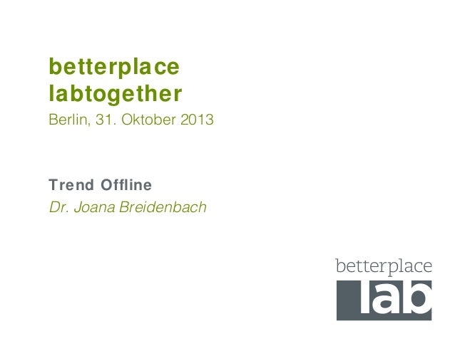 betterplace labtogether Berlin, 31. Oktober 2013  Trend Offline Dr. Joana Breidenbach
