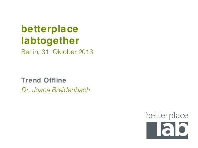 betterplace labtogether Berlin, 31. Oktober 2013  Trend Offline Dr. Joana Breidenbach