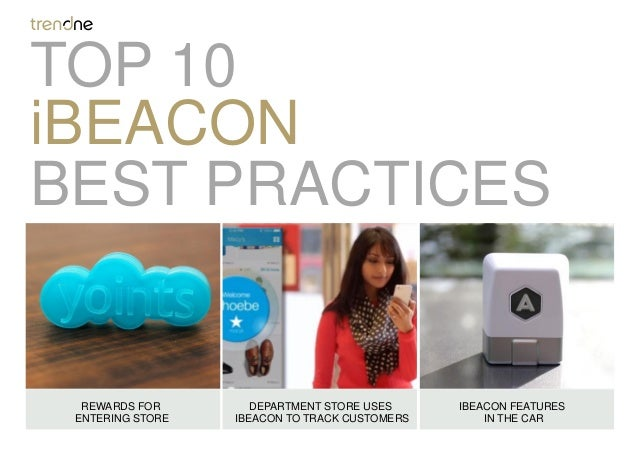 BEST PRACTICES iBEACON REWARDS FOR ENTERING STORE DEPARTMENT STORE USES IBEACON TO TRACK CUSTOMERS IBEACON FEATURES IN THE...