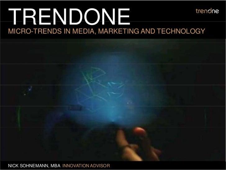 TRENDONE MICRO-TRENDS IN MEDIA, MARKETING AND TECHNOLOGY     NICK SOHNEMANN, MBA INNOVATION ADVISOR