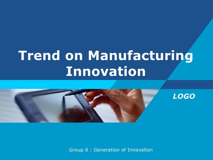 Trend on Manufacturing Innovation Group 8 : Generation of Innovation