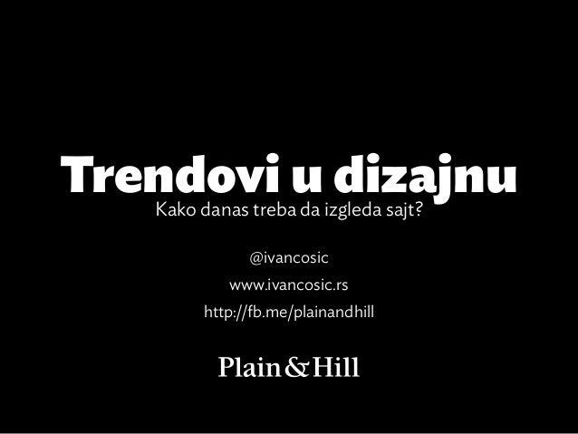 Trendovi u dizajnu   Kako danas treba da izgleda sajt?              @ivancosic            www.ivancosic.rs        http://f...