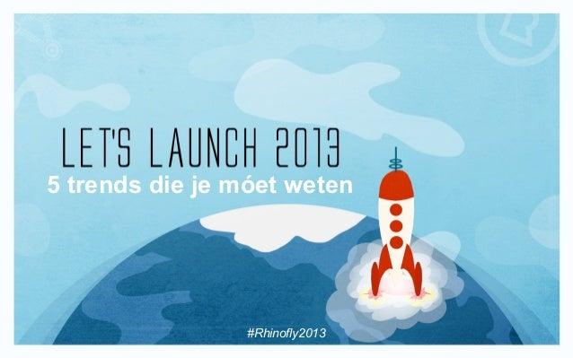 5 trends die je móet weten                #Rhinofly2013