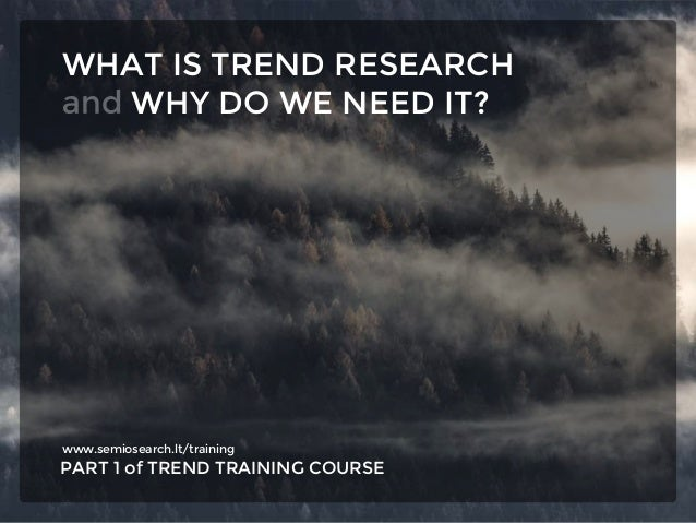 www.semiosearch.lt/training PART 1 of TREND TRAINING COURSE WHAT IS TREND RESEARCH WHY DO WE NEED IT?