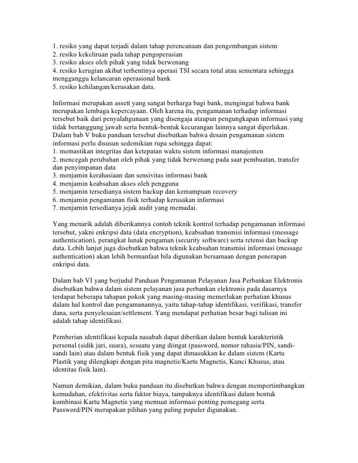 sistem informasi di perbankan Penerapan teknologi komputer dan telekomunikasi di perbankan (selanjutnya disebut teknologi sistem informasi perbankan dan disingkat tsi perbankan) merupakan fenomena yang berkembang sangat luas dan cepat di perbankan nasional.