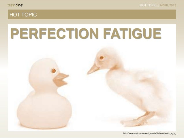 HOT TOPIC // APRIL 2013HOT TOPICPERFECTION FATIGUE             http://www.nowtoronto.com/_assets/daily/authentic_lrg.jpg