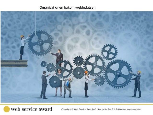 Copyright © Web Service Award AB, Stockholm 2016, info@webserviceaward.com Organisationen bakom webbplatsen