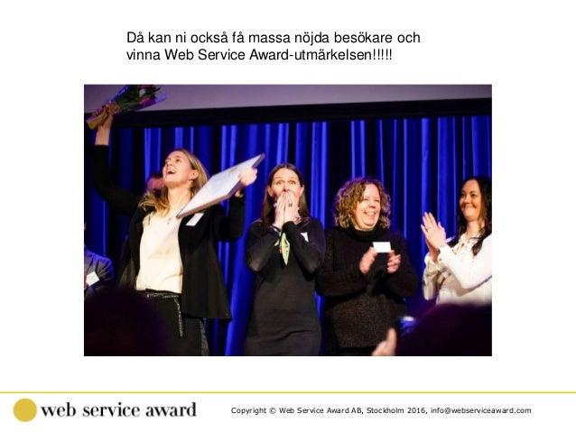 Copyright © Web Service Award AB, Stockholm 2016, info@webserviceaward.com Då kan ni också få massa nöjda besökare och vin...
