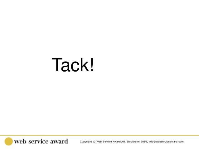 Copyright © Web Service Award AB, Stockholm 2016, info@webserviceaward.com Tack!