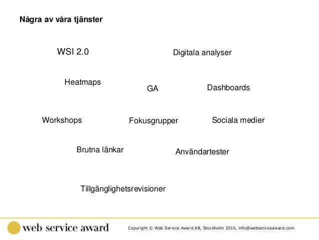 Copyright © Web Service Award AB, Stockholm 2016, info@webserviceaward.com Några av våra tjänster WSI 2.0 Digitala analyse...
