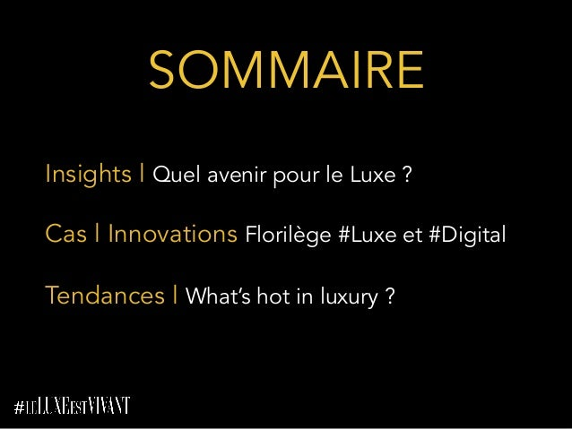 SOMMAIRE    Insights l Quel avenir pour le Luxe ? Cas l Innovations Florilège #Luxe et #Digital Tendances l What's hot i...