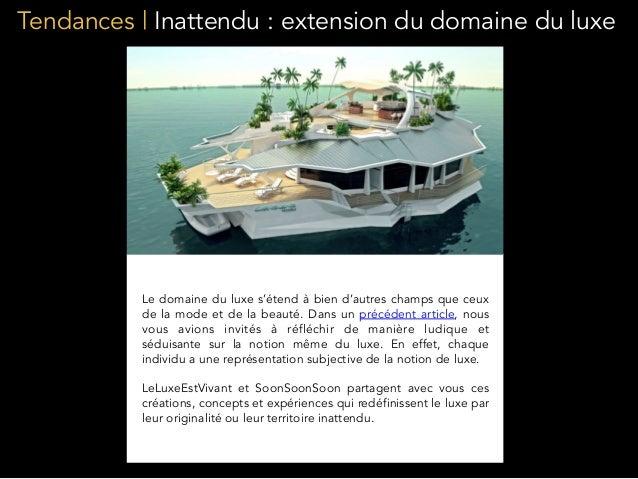 Tendances | Inattendu : extension du domaine du luxe Le domaine du luxe s'étend à bien d'autres champs que ceux de la mode...