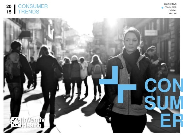 CON SUM ER 20 15 CONSUMER TRENDS MARKETING CONSUMER DIGITAL HEALTH