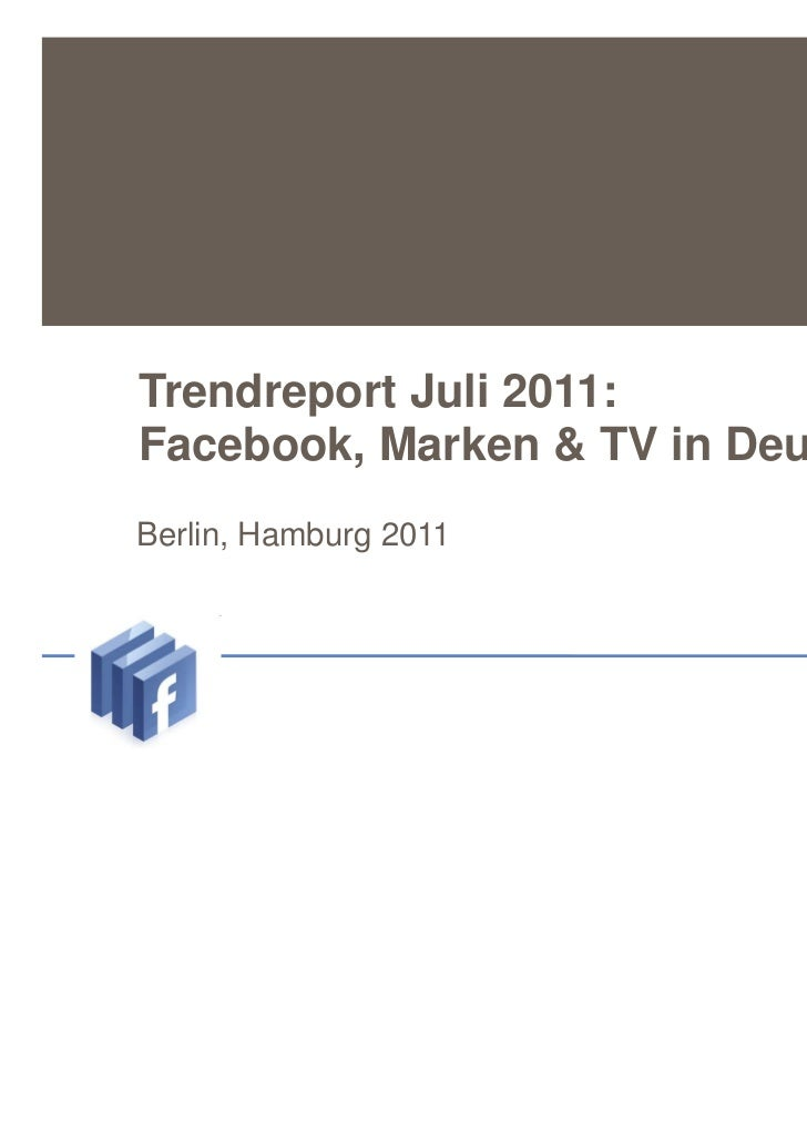 Trendreport Juli 2011:   Facebook, Marken & TV in DeutschlandUntertitel    Berlin,   Hamburg 2011       reported by       ...