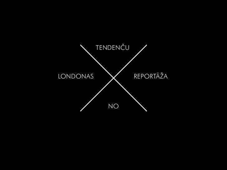 TendenčuLONDONAS              Reportāža             NO